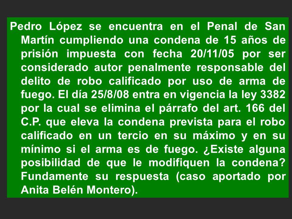 Pedro López se encuentra en el Penal de San Martín cumpliendo una condena de 15 años de prisión impuesta con fecha 20/11/05 por ser considerado autor
