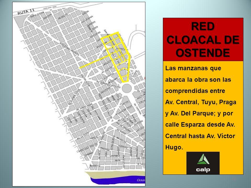 16 RED CLOACAL DE OSTENDE Las manzanas que abarca la obra son las comprendidas entre Av. Central, Tuyu, Praga y Av. Del Parque; y por calle Esparza de
