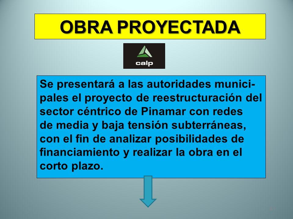41 OBRA PROYECTADA Se presentará a las autoridades munici- pales el proyecto de reestructuración del sector céntrico de Pinamar con redes de media y b