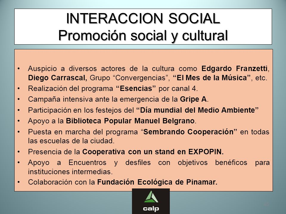 45 INTERACCION SOCIAL Promoción social y cultural Auspicio a diversos actores de la cultura como Edgardo Franzetti, Diego Carrascal, Grupo Convergenci