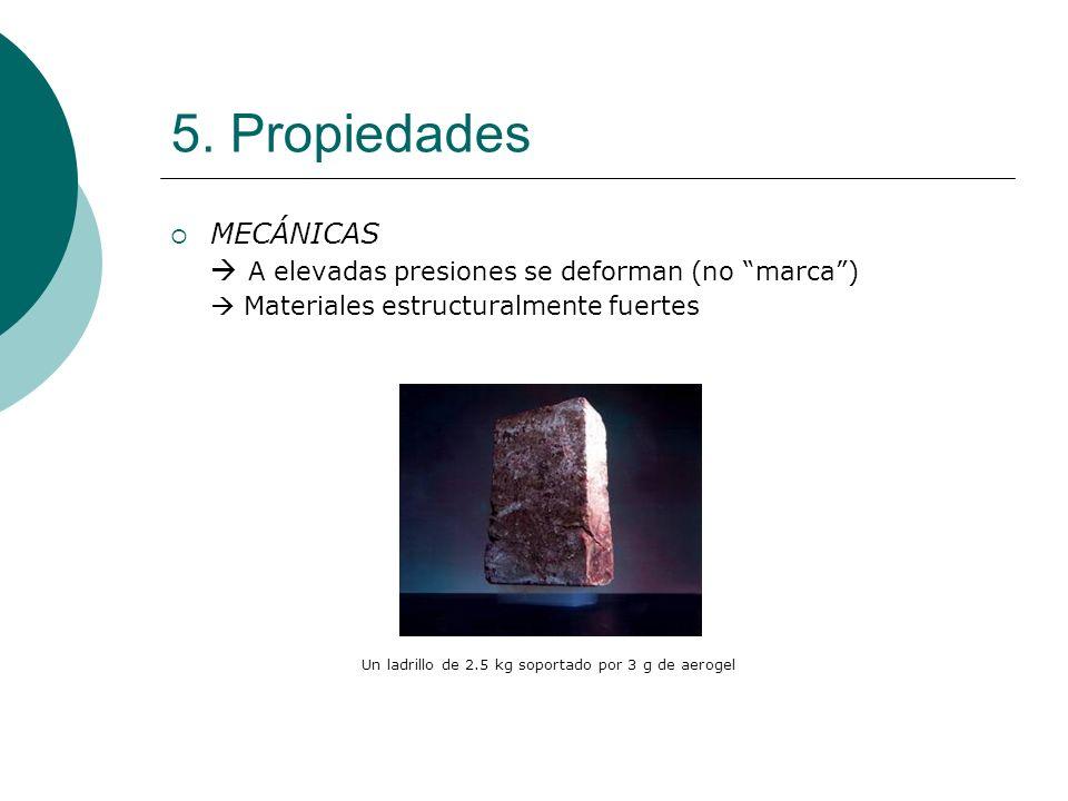 5. Propiedades MECÁNICAS A elevadas presiones se deforman (no marca) Materiales estructuralmente fuertes Un ladrillo de 2.5 kg soportado por 3 g de ae