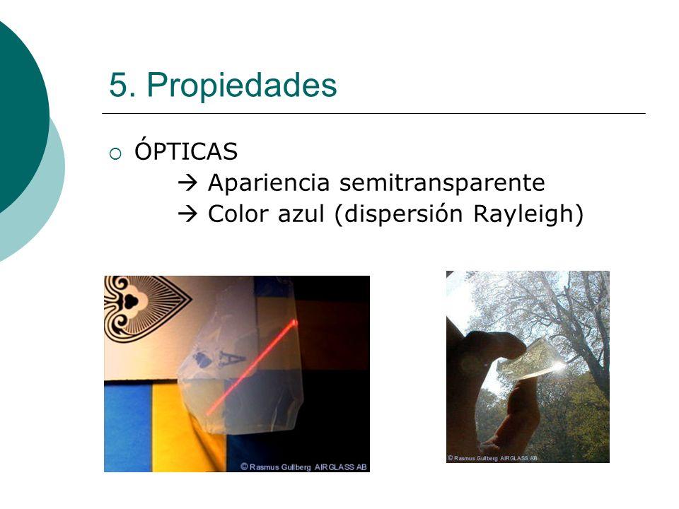 5. Propiedades ÓPTICAS Apariencia semitransparente Color azul (dispersión Rayleigh)