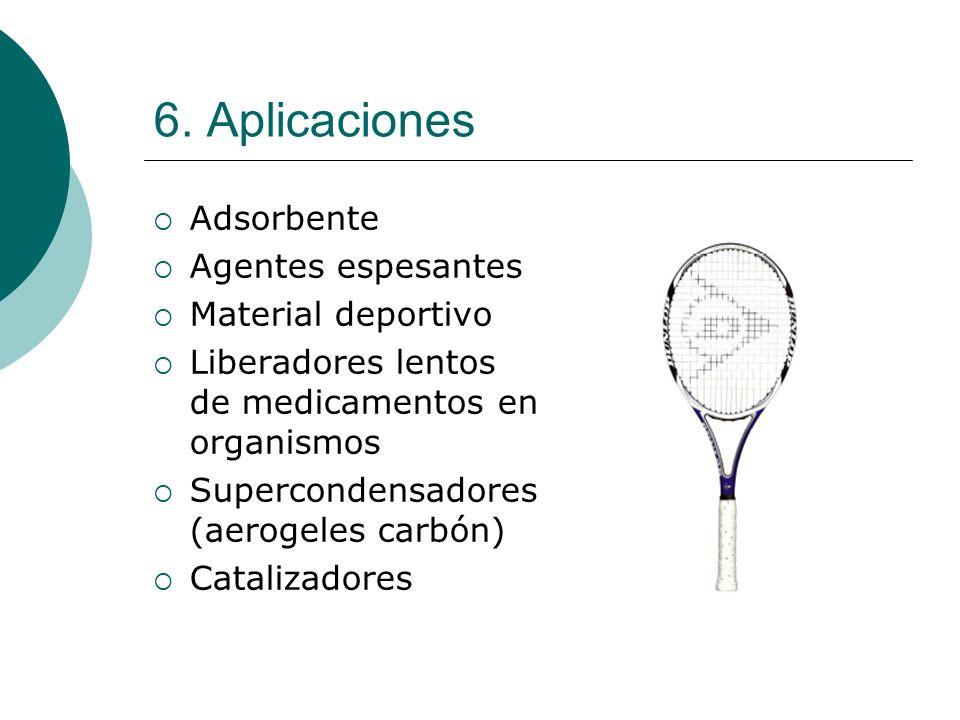 6. Aplicaciones Adsorbente Agentes espesantes Material deportivo Liberadores lentos de medicamentos en organismos Supercondensadores (aerogeles carbón