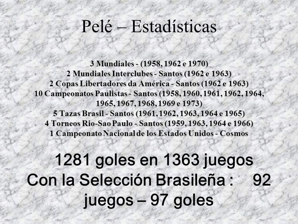 3 Mundiales - (1958, 1962 e 1970) 2 Mundiales Interclubes - Santos (1962 e 1963) 2 Copas Libertadores da América - Santos (1962 e 1963) 10 Campeonatos
