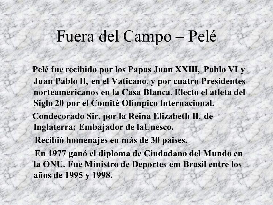 Fuera del Campo – Pelé Pelé fue recibido por los Papas Juan XXIII, Pablo VI y Juan Pablo II, en el Vaticano, y por cuatro Presidentes norteamericanos