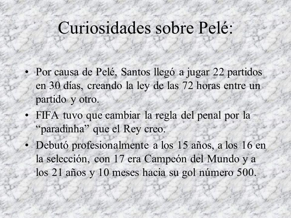 Curiosidades sobre Pelé: Por causa de Pelé, Santos llegó a jugar 22 partidos en 30 días, creando la ley de las 72 horas entre un partido y otro. FIFA