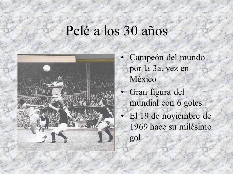 Pelé a los 30 años Campeón del mundo por la 3a. vez en México Gran figura del mundial con 6 goles El 19 de noviembre de 1969 hace su milésimo gol