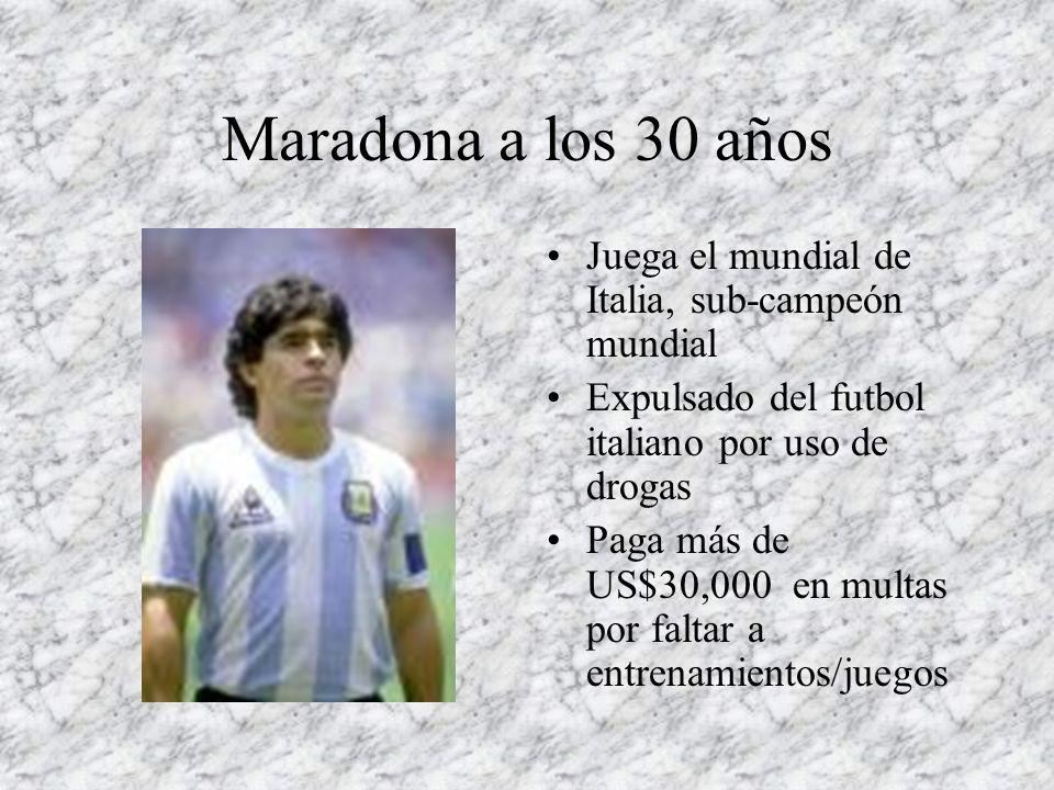 Maradona a los 30 años Juega el mundial de Italia, sub-campeón mundial Expulsado del futbol italiano por uso de drogas Paga más de US$30,000 en multas