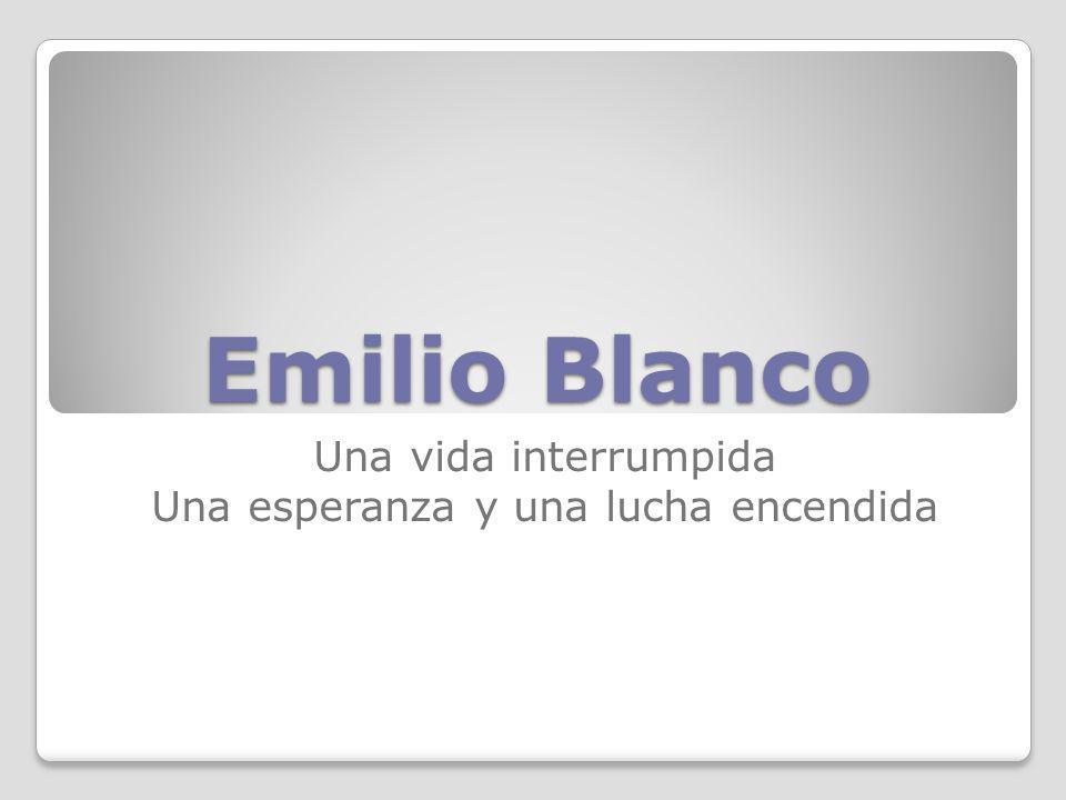 Emilio Blanco Una vida interrumpida Una esperanza y una lucha encendida