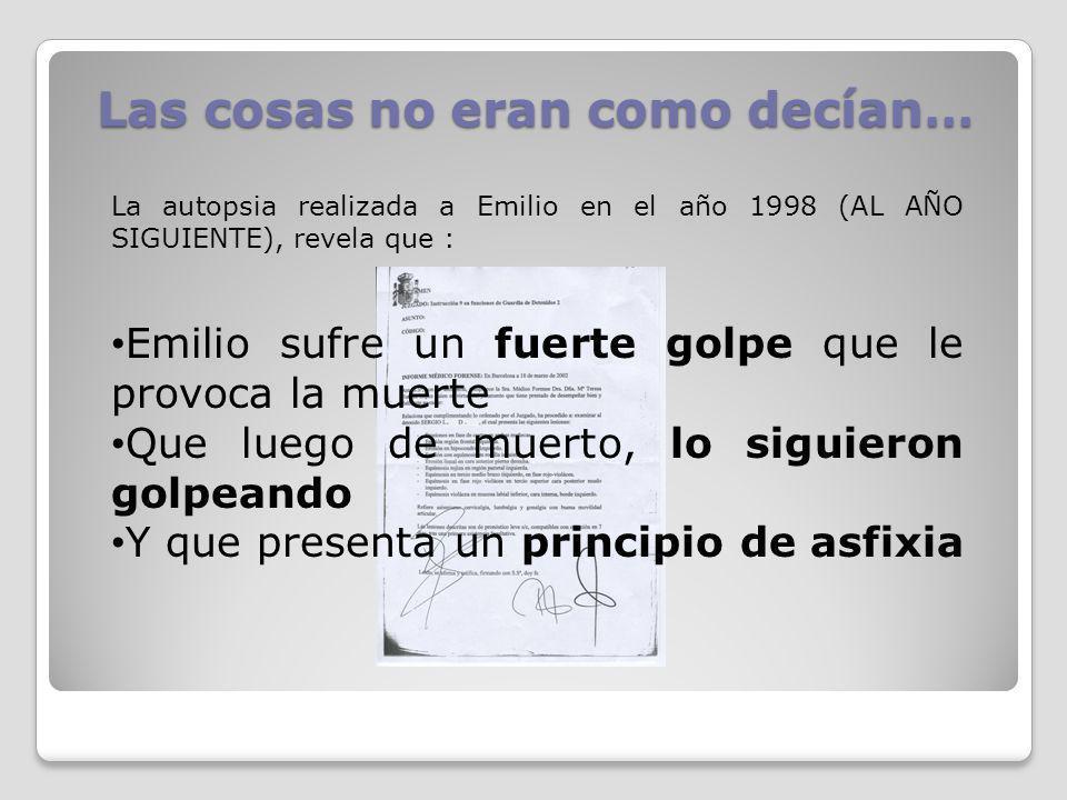 Las cosas no eran como decían… La autopsia realizada a Emilio en el año 1998 (AL AÑO SIGUIENTE), revela que : Emilio sufre un fuerte golpe que le prov
