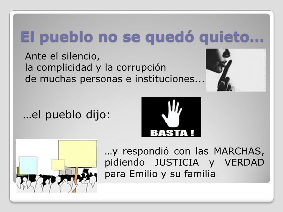 El pueblo no se quedó quieto… Ante el silencio, la complicidad y la corrupción de muchas personas e instituciones... …el pueblo dijo: …y respondió con