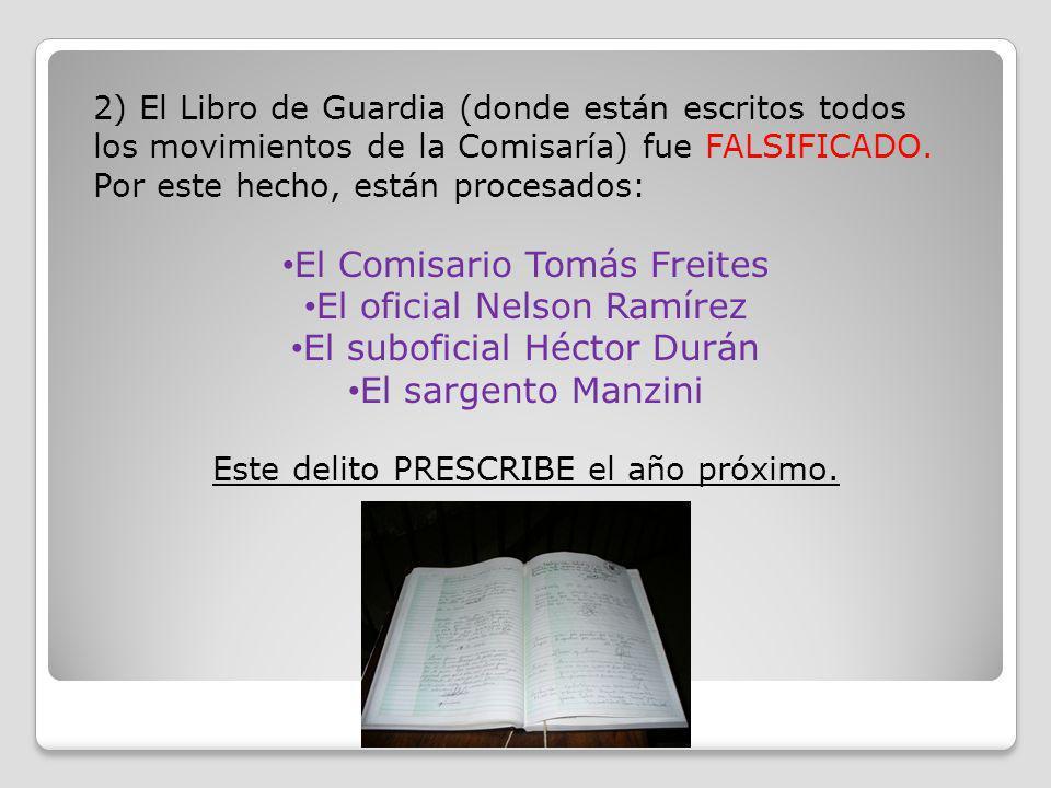 2) El Libro de Guardia (donde están escritos todos los movimientos de la Comisaría) fue FALSIFICADO. Por este hecho, están procesados: El Comisario To