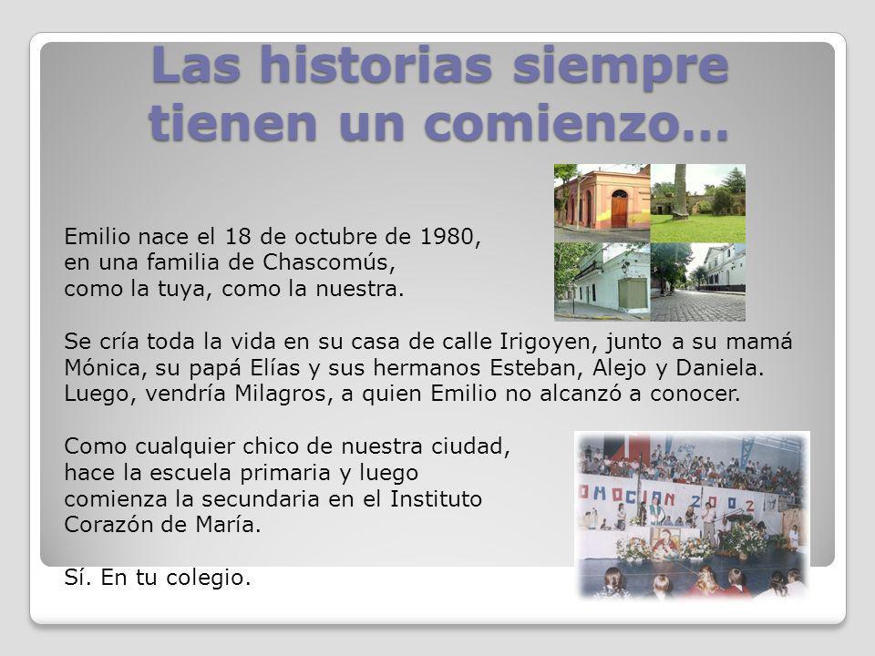 Las historias siempre tienen un comienzo… Emilio nace el 18 de octubre de 1980, en una familia de Chascomús, como la tuya, como la nuestra. Se cría to