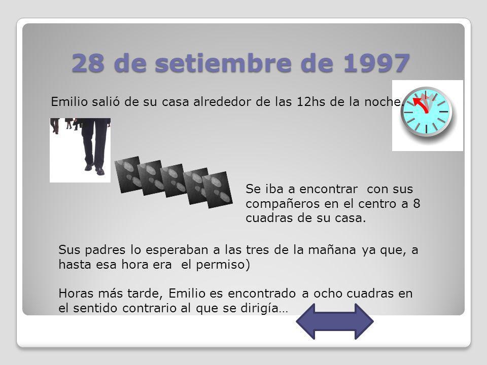 28 de setiembre de 1997 Emilio salió de su casa alrededor de las 12hs de la noche. Se iba a encontrar con sus compañeros en el centro a 8 cuadras de s