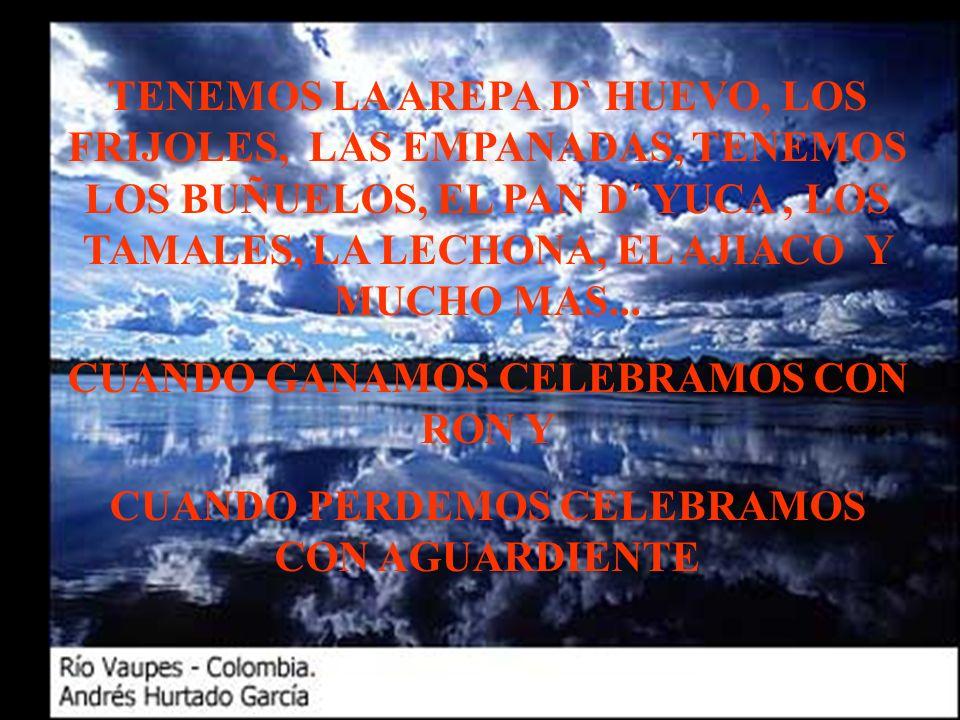TENEMOS LA AREPA D` HUEVO, LOS FRIJOLES, LAS EMPANADAS, TENEMOS LOS BUÑUELOS, EL PAN D´ YUCA, LOS TAMALES, LA LECHONA, EL AJIACO Y MUCHO MAS...