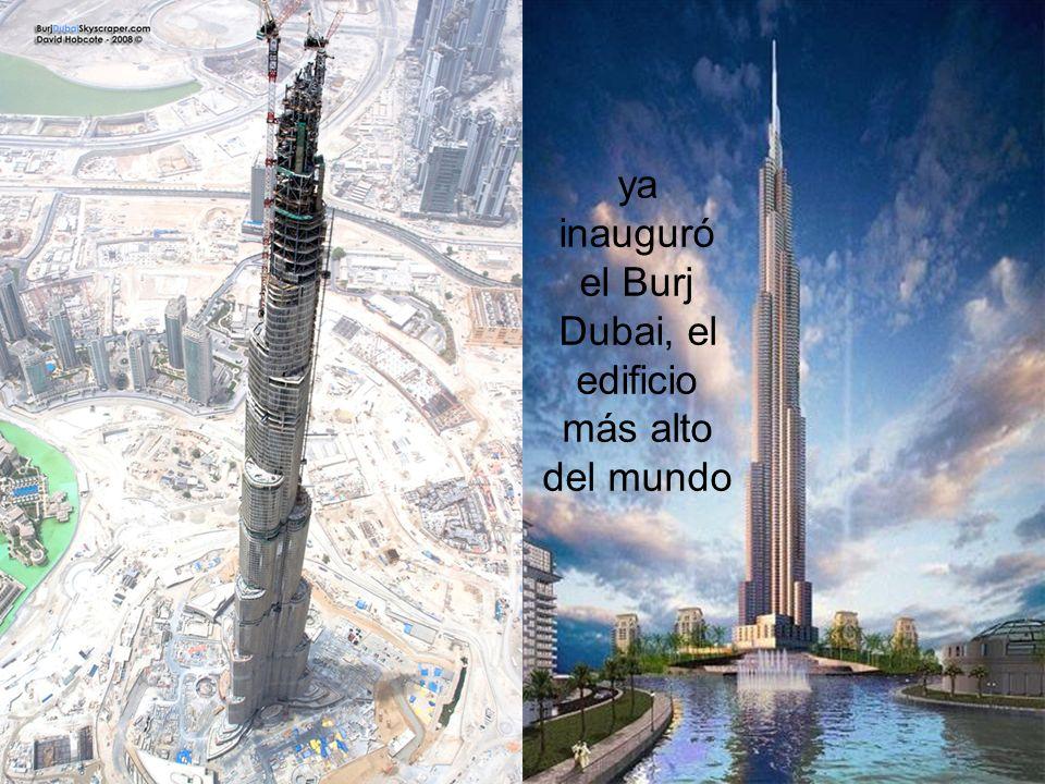 ya inauguró el Burj Dubai, el edificio más alto del mundo