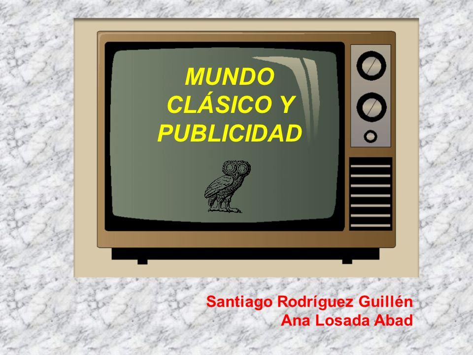 MUNDO CLÁSICO Y PUBLICIDAD Santiago Rodríguez Guillén Ana Losada Abad