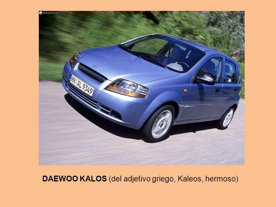 DAEWOO KALOS (del adjetivo griego, Kaleos, hermoso)
