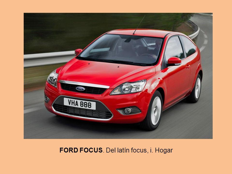 FORD FOCUS. Del latín focus, i. Hogar