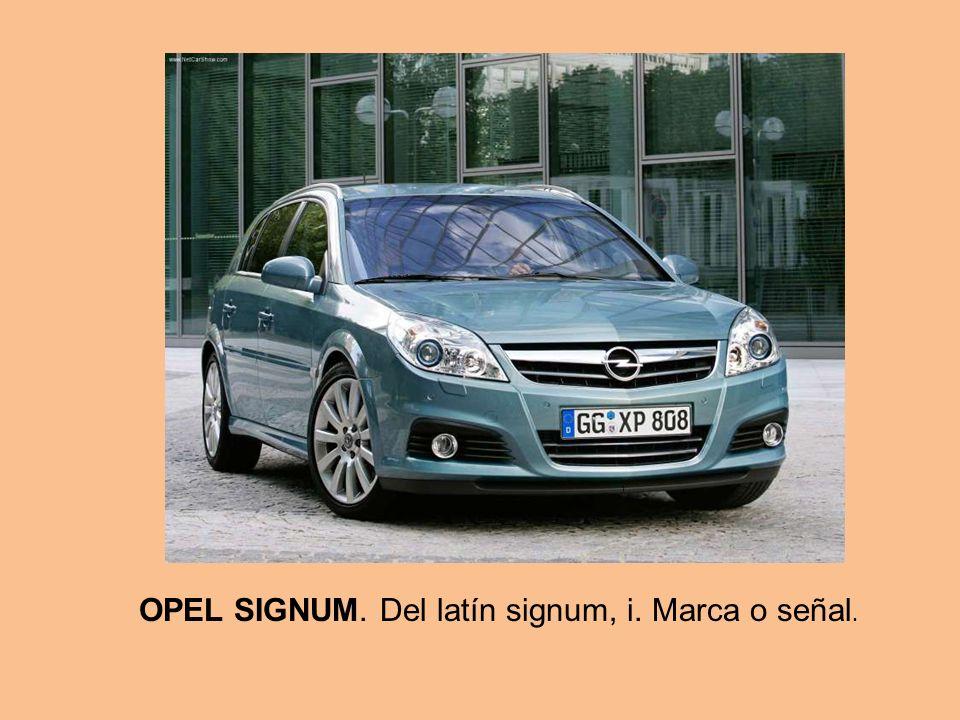 OPEL SIGNUM. Del latín signum, i. Marca o señal.