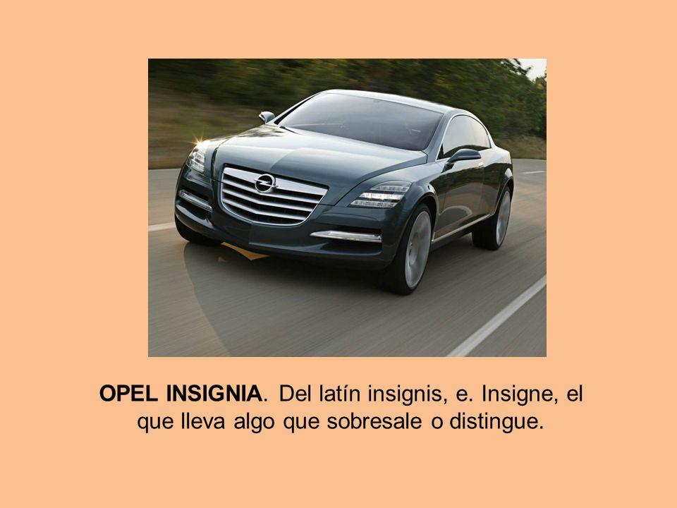 OPEL INSIGNIA. Del latín insignis, e. Insigne, el que lleva algo que sobresale o distingue.