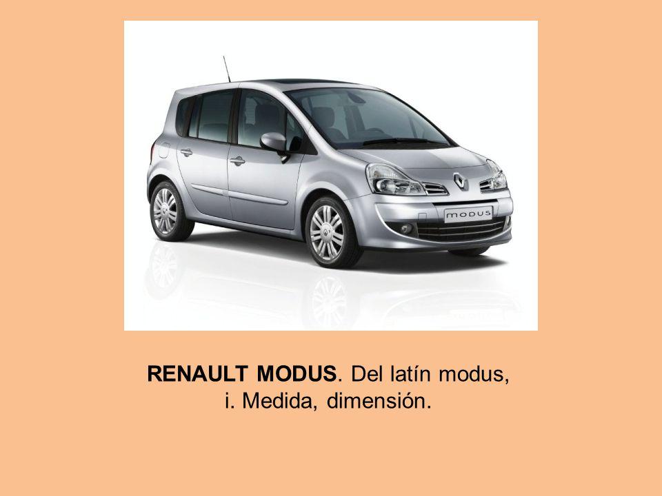 RENAULT MODUS. Del latín modus, i. Medida, dimensión.