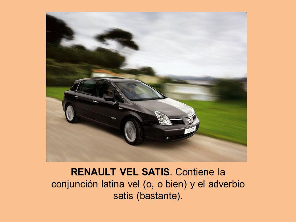 RENAULT VEL SATIS. Contiene la conjunción latina vel (o, o bien) y el adverbio satis (bastante).