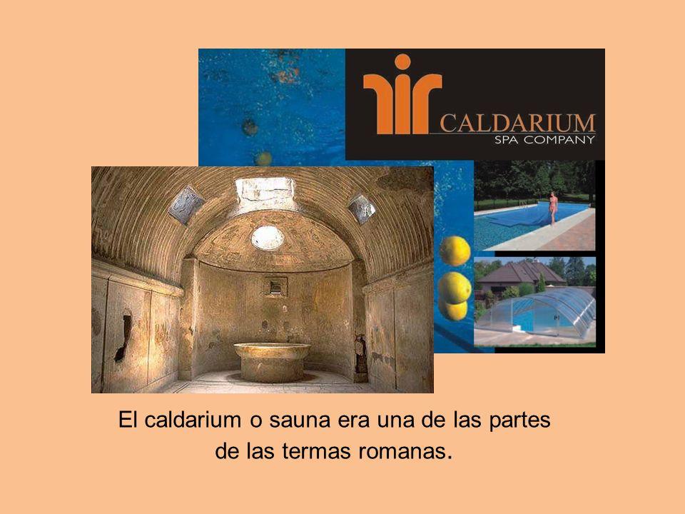 El caldarium o sauna era una de las partes de las termas romanas.