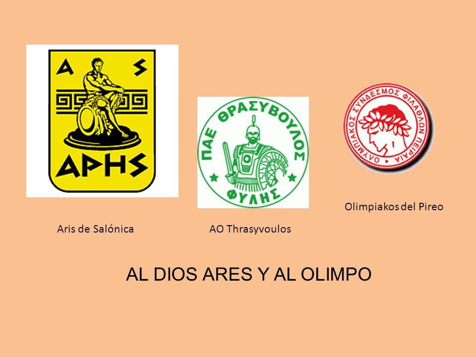 Aris de SalónicaAO Thrasyvoulos Olimpiakos del Pireo AL DIOS ARES Y AL OLIMPO