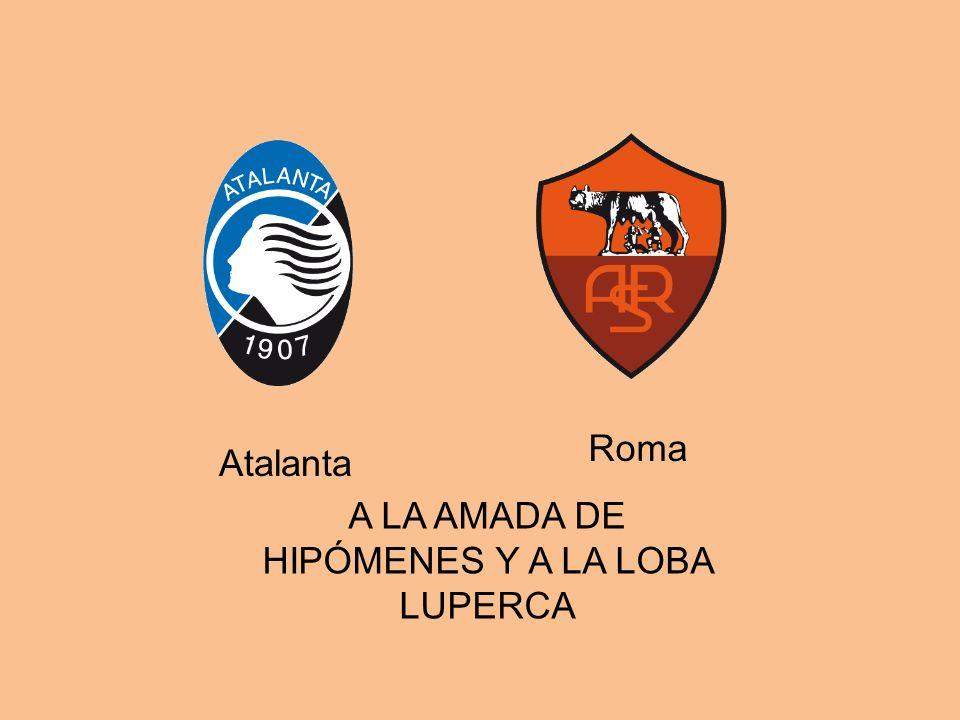 Roma Atalanta A LA AMADA DE HIPÓMENES Y A LA LOBA LUPERCA