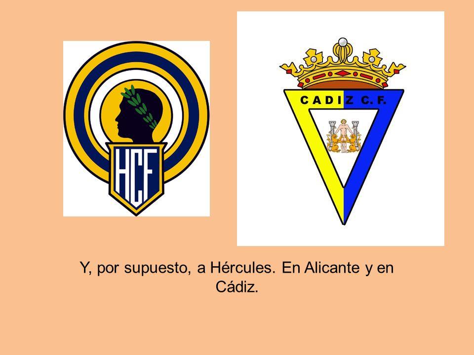 Y, por supuesto, a Hércules. En Alicante y en Cádiz.