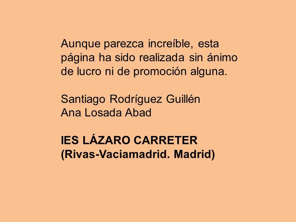 Aunque parezca increíble, esta página ha sido realizada sin ánimo de lucro ni de promoción alguna. Santiago Rodríguez Guillén Ana Losada Abad IES LÁZA