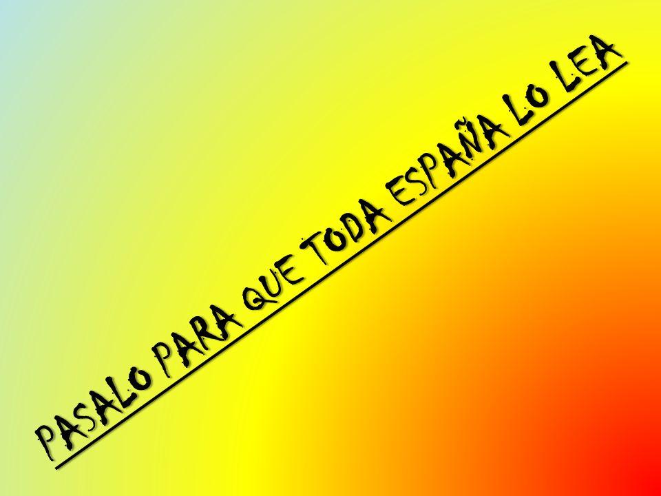 PASALO PARA QUE TODA ESPAÑA LO LEA