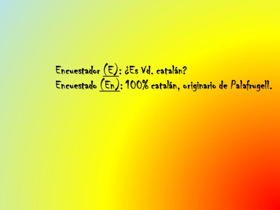 Encuestador (E): ¿Es Vd. catalán? Encuestado (En): 100% catalán, originario de Palafrugell.