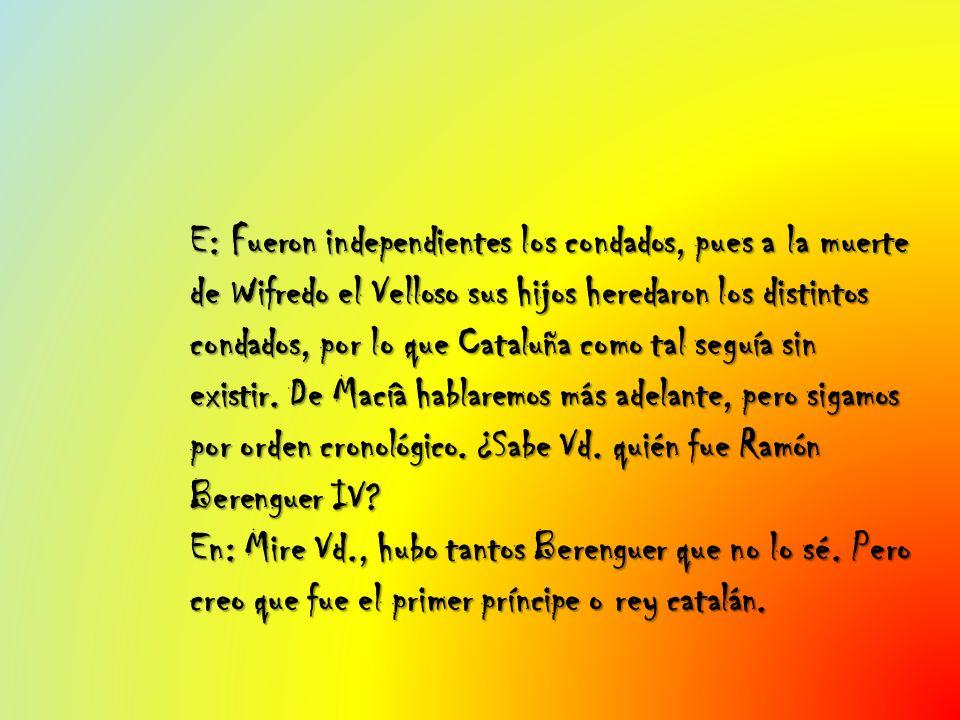 E: Fueron independientes los condados, pues a la muerte de Wifredo el Velloso sus hijos heredaron los distintos condados, por lo que Cataluña como tal