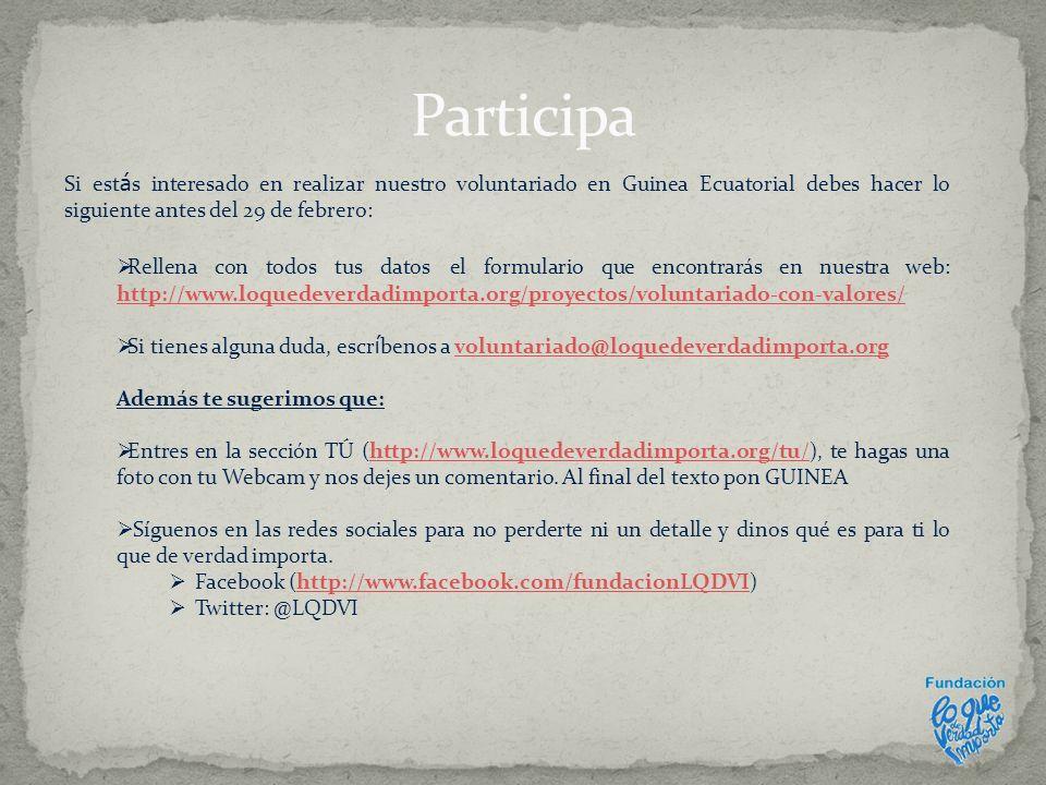 Si est á s interesado en realizar nuestro voluntariado en Guinea Ecuatorial debes hacer lo siguiente antes del 29 de febrero: Rellena con todos tus da