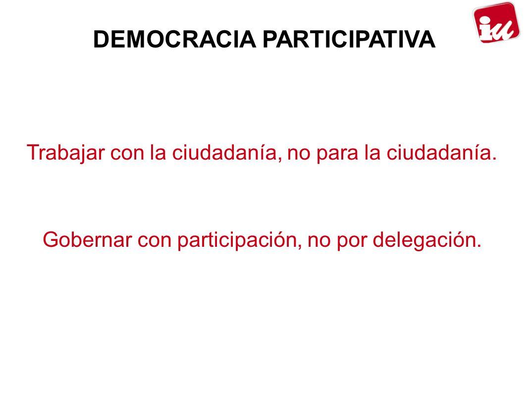 Trabajar con la ciudadanía, no para la ciudadanía. Gobernar con participación, no por delegación.
