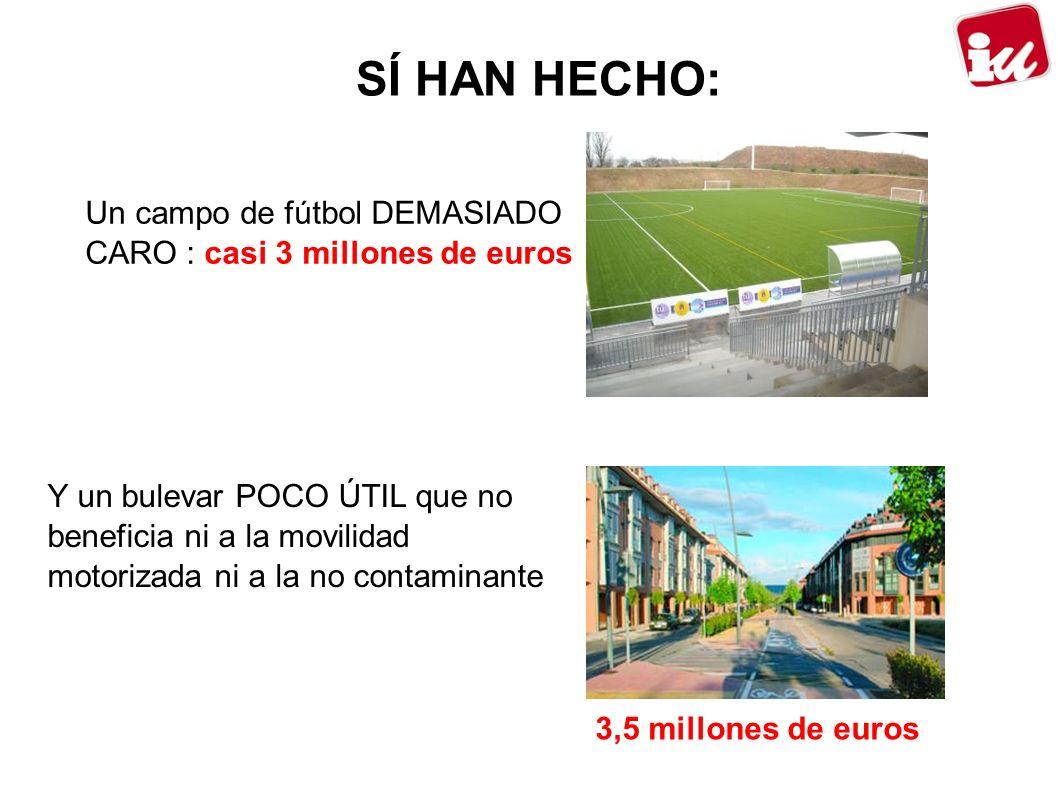 SÍ HAN HECHO: Un campo de fútbol DEMASIADO CARO : casi 3 millones de euros Y un bulevar POCO ÚTIL que no beneficia ni a la movilidad motorizada ni a la no contaminante 3,5 millones de euros