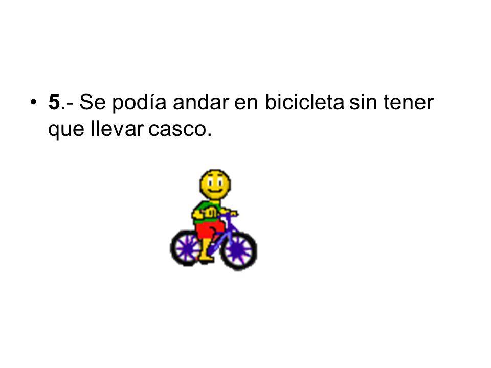 5.- Se podía andar en bicicleta sin tener que llevar casco.