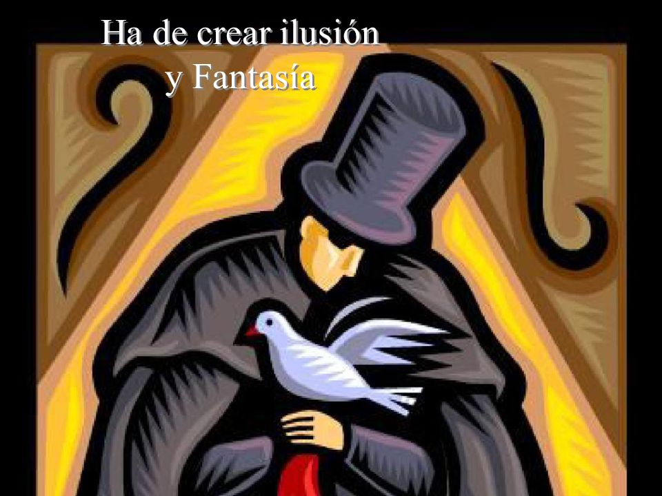 Ha de crear ilusión y Fantasía