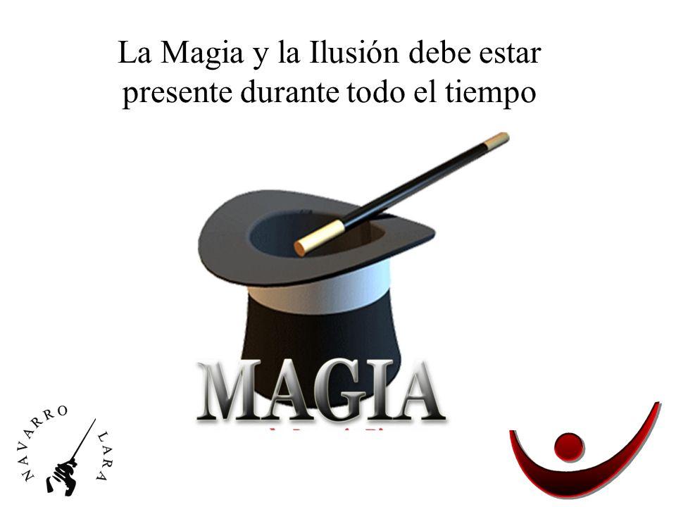 La Magia y la Ilusión debe estar presente durante todo el tiempo