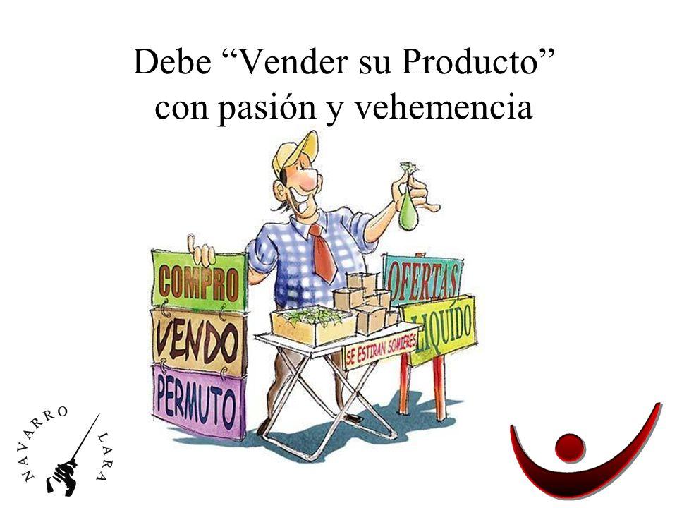 Debe Vender su Producto con pasión y vehemencia