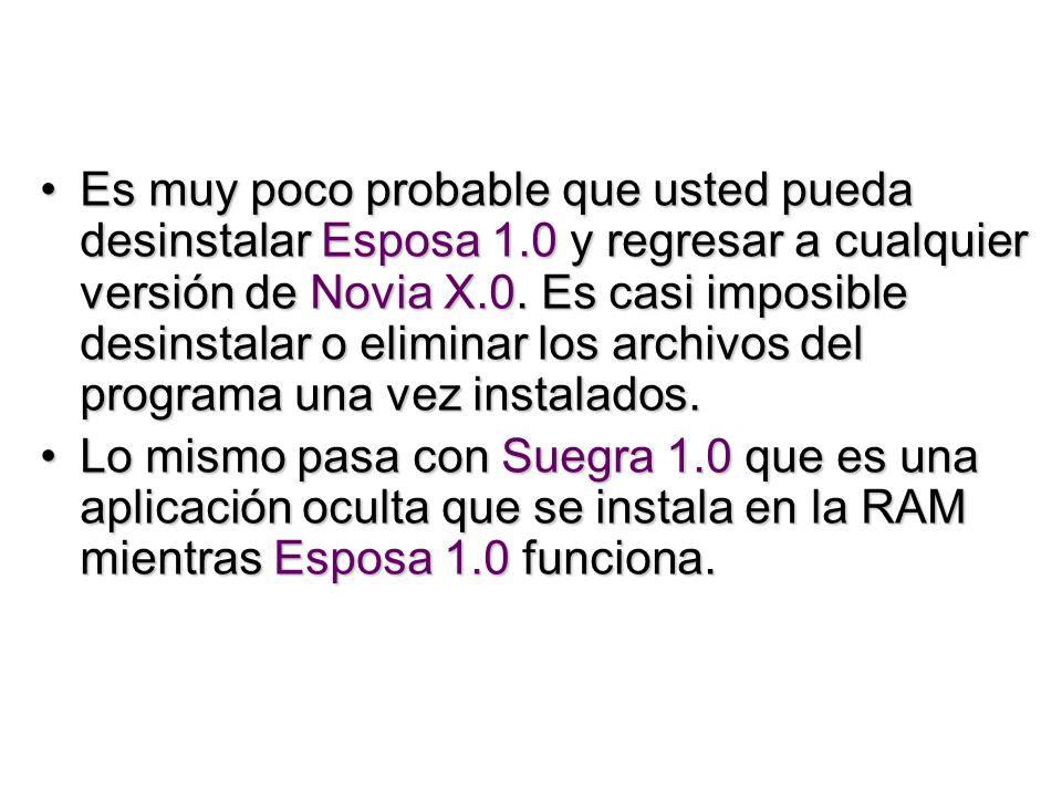 Es muy poco probable que usted pueda desinstalar Esposa 1.0 y regresar a cualquier versión de Novia X.0.
