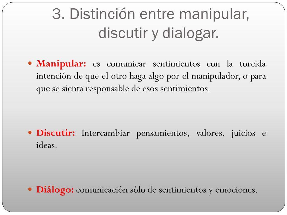 3.Distinción entre manipular, discutir y dialogar.