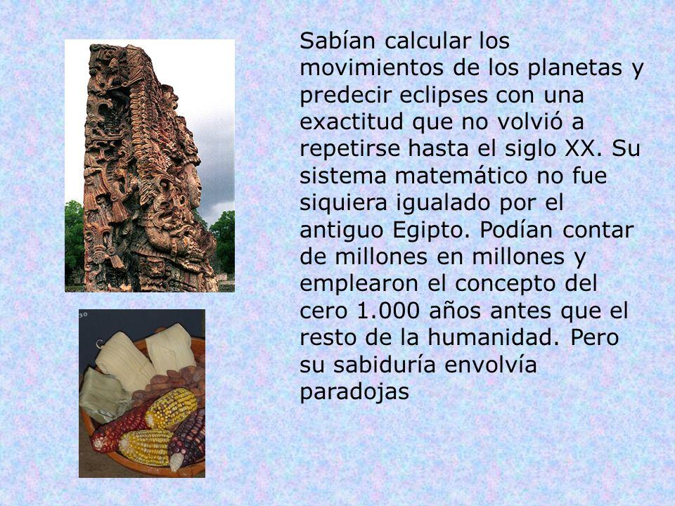 Sabían calcular los movimientos de los planetas y predecir eclipses con una exactitud que no volvió a repetirse hasta el siglo XX. Su sistema matemáti