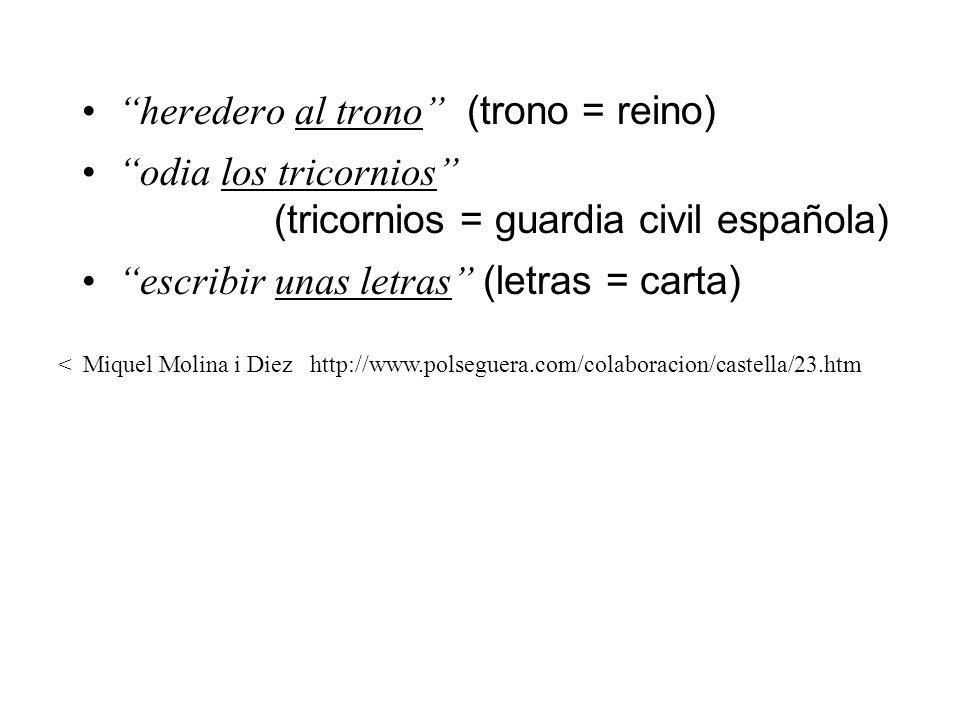 heredero al trono (trono = reino) odia los tricornios (tricornios = guardia civil española) escribir unas letras (letras = carta) < Miquel Molina i Di