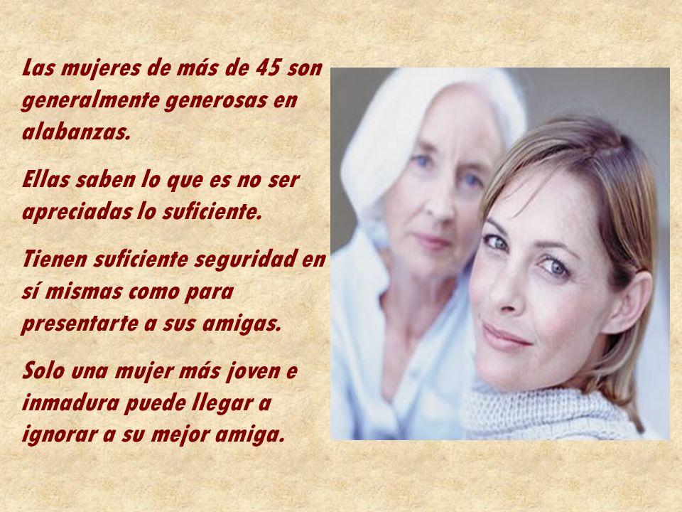 Son muy pocas las mujeres de más de 45 a las que les importa lo que tú pienses de lo que ella hace. Una mujer de más de 45, tiene cubierta su cuota de