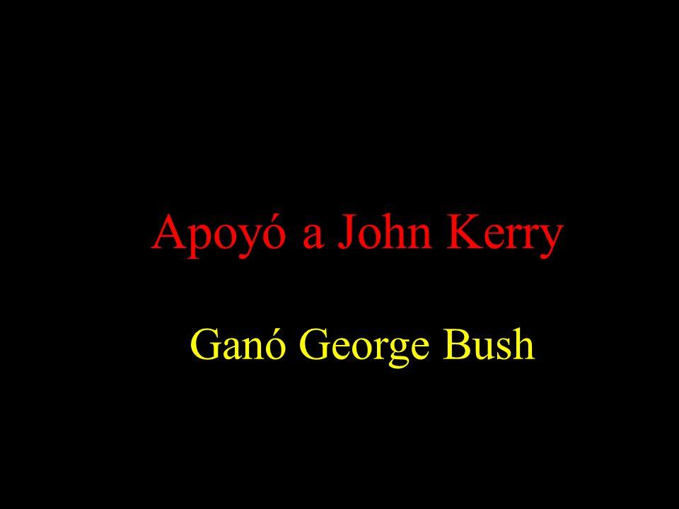 Apoyó a John Kerry Ganó George Bush