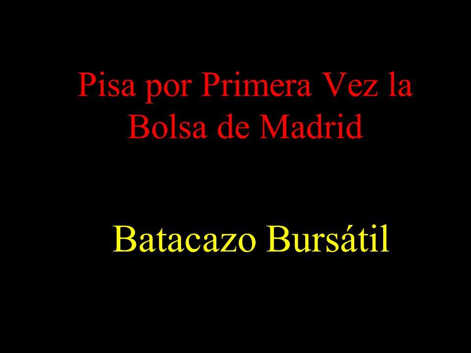 Pisa por Primera Vez la Bolsa de Madrid Batacazo Bursátil