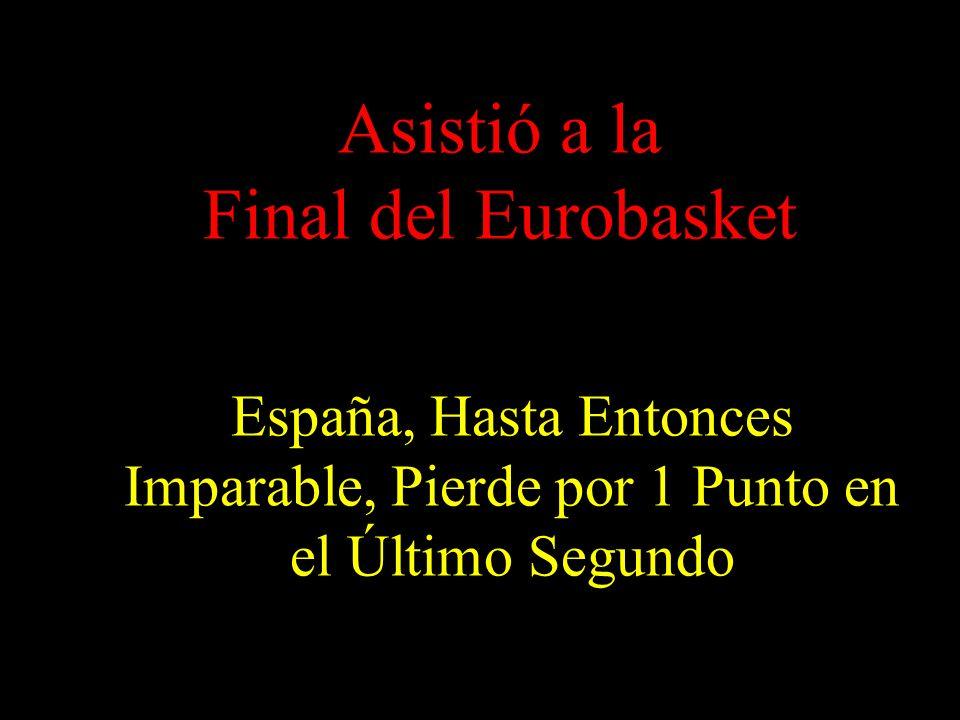 Asistió a la Final del Eurobasket España, Hasta Entonces Imparable, Pierde por 1 Punto en el Último Segundo